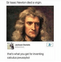 😉😉😉: Sir lsaac Newton died a virgin.  nentawards  Jackson Daniels  @stainGod  that's what you get for inventing  calculus pwussyboi 😉😉😉