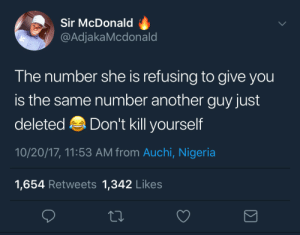 One mans treasure is another mans trash. Dont sweat and move on: Sir McDonald  @AdjakaMcdonald  The number she is refusing to give you  is the same number another guy just  deleted Don't kill yourself  10/20/17, 11:53 AM from Auchi, Nigeria  1,654 Retweets 1,342 Likes One mans treasure is another mans trash. Dont sweat and move on
