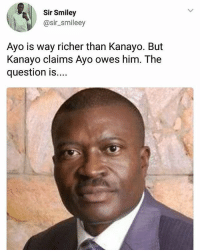 Memes, 🤖, and Him: Sir Smiley  @sir_smileey  Ayo is way richer than Kanayo. But  Kanayo claims Ayo owes him. The  question is... Do you get this!??? 🙋🏽🙋🏿♂️ if you do krakstv