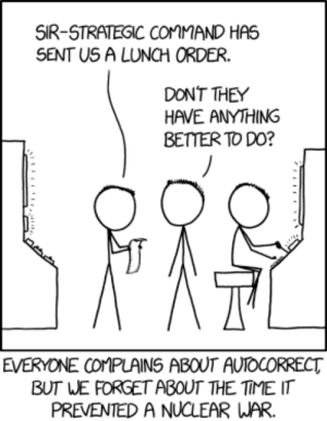 omg-images:  xkcd: Lunch Order: SIR-STRATESIC COMMMAND HAS  SENT US A LUNCH ORDER.  DONT THEY  HAVE ANYTHING  BETTER TO DO?  EVERYONE COMPLAINS ABOUT AUTOCORRECT  BUT WE FORGET ABOUT THE TIME IT  PREVENTED A NUCLEAR WAR. omg-images:  xkcd: Lunch Order