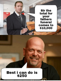 "Dank, Meme, and Old Man: Sir the  total for  your  fathers  funeral  comes to  $10,000  Best i can do IS  $250 <p>RIP Old Man via /r/dank_meme <a href=""https://ift.tt/2trb275"">https://ift.tt/2trb275</a></p>"