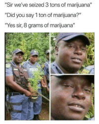 "<p>Mary Jane via /r/memes <a href=""http://ift.tt/2EcItxx"">http://ift.tt/2EcItxx</a></p>: ""Sir we've seized 3 tons of marijuana""  ""Did you say 1 ton of marijuana?""  ""Yes sir, 8 grams of marijuana"" <p>Mary Jane via /r/memes <a href=""http://ift.tt/2EcItxx"">http://ift.tt/2EcItxx</a></p>"