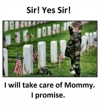 Yes, Take Care, and Sir: Sir! Yes Sir!  I will take care of Mommy.  I promise.