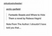 Memes, Beastly, and Garfield: siriuslywinchester:  arctic-garfield  Fantastic Beasts and Where to Hide  Them a novel by Rubeus Hagrid  Note From The Author: I shouldn't have  told you that... ~Dobby