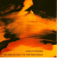 Them, Eyes, and My Eyes: sister,I'm blinded  It's only my eyes, I've sold them before