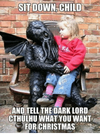 Christmas, Club, and Tumblr: SIT DOWN CHILD  AND TELL THE DARK LORD  CTHULHU WHAT YOU WANT  FOR CHRISTMAS  MEMEFUECOM laughoutloud-club:  I'm enthusiastic about all the BBQ will be made with all the coal I'll get