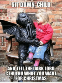 ♤♤♤♤♤: SIT DOWN CHILD  AND TELL THE DARK LORD  CTHULHU WHAT YOU WANT  FOR CHRISTMAS  MEHEFULCOH ♤♤♤♤♤