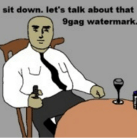 9gag: sit down. let's talk about that  9gag watermark.