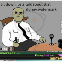 Bullying is funny: Sit down. Lets talk about that  ifunny watermark  Blog  This image was uploaded to  Postmemes.con  MEMEBASE  COM  Funny Junk Com  nny.ce  My Little Brony.com Bullying is funny