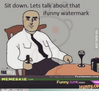 reposted from ebaumsworld: Sit down. Lets talk about that  ifunny watermark  FAIL  s image was uploaded to Postmemes.com  MEMEBASE  COM  Funny unk.com  nny.CO  AlyLittleBrony com reposted from ebaumsworld