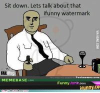 Ifunny Watermark: Sit down. Lets talk about that  ifunny watermark  FAIL  This image was uploaded to Postmemes.com  COM  Funny Junk com  nny.CO