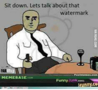 memebase: Sit down. Lets talk about that  watermark  MEMEBASE  Funny