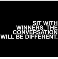 Winning people think positive. letsgo: SIT WITH  WINNERS, THE  CONVERSATION  WILL BE DIFFERENT. Winning people think positive. letsgo