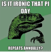 Deep thoughts, by T-Rex. intp piday: SITIRONIC THAT PI  DAY  REPEATS ANNUALLY  eneratornnt Deep thoughts, by T-Rex. intp piday