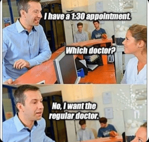 Me irl: sitpho  Thave a 1:30 appointment  depositphotos  Which doctor?  depositphotos  deppsitphoi  No, I want the  regular doctor. Me irl