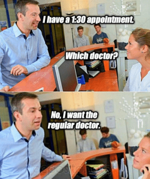 Doctor, You, and Regular: sitphoto  I have a 1.30 appointment  Sohotos,  bdtos  decositohotos  Which doctor?  depositphotos  degesitphotom  No,I want the  regular doctor you are cured!