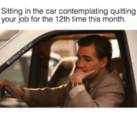 Memes, Time, and 🤖: Sitting in the car contemplating quitting  your job for the 12th time this month. Looking to do less, and get paid more. 🙃 SoBasicICantEven