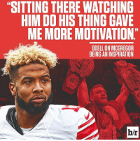"Sports, Inspiration, and McGregor: ""SITTING THERE WATCHING  HIM DO HIS THING GAVE  ME MORE MOTIVATION  ODELL ON MCGREGOR  BEING AN INSPIRATION  b/r Real recognize real."