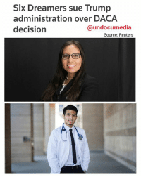 "Memes, Work, and California: Six Dreamers sue Trump  administration over DACA  decision  @undocumedia  Source: Reuters Trump is being sued by DACA recipients: ""The legal claims in all of the cases: that the Trump administration did not follow proper administrative procedure in rescinding DACA, and that making enforcement promises to a group of people, only to revoke them, violates due process."" ""Jirayut ""New"" Latthivongskorn, another plaintiff in the lawsuit on Monday, was brought to the United States from Thailand when he was nine. Latthivongskorn is now a fourth year medical student at University of California San Francisco and a master's degree candidate in public health at Harvard. His DACA work authorization expires in January 2019. His medical residency is not set to begin until a few months after that, and could be impossible if he loses his authorization to work legally."" immigration DACA Trump DefendDACA immigrants"