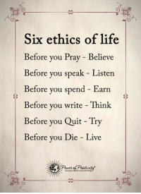 Memes, Pop, and Mets: Six ethics of life  Before you Pray Believe  Before you speak Listen  Before you  spend Earn  Before you write Think  Before you Quit Try  Before you Die Live 1. Don't believe me (just try) 2. This is completely nuts. 3. My jaw dropped when I read my report and got the guidance. I needed for my life success in 2017. 4. Pop in your name and birthday and see for yourself. (it's free)  http://bit.ly/numerology8 5. Seriously. I never believed in this stuff until I met this guy a short time ago... 6. Get the direction and clarification you need for 2017 with the numbers in nature (and answers) you need for the most successful year EVER!