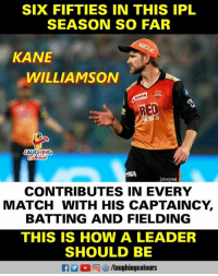 Match, Indianpeoplefacebook, and How: SIX FIFTIES IN THIS IPL  SEASON SO FAR  KANE  WILLIAMSON  RUPA  RED  5  LAUGHING  ahanpan  CONTRIBUTES IN EVERY  MATCH WITH HIS CAPTAINCY,  BATTING AND FIELDING  THIS IS HOW A LEADER  SHOULD BE  f/laughingcolours #KaneWilliamson #SRHvDD
