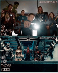 And Here We Go... PLEASE NOTE: This match-up is based solely on the members presented here for their first team movies. I did not include Superman because he is not part of the team at this point. Same goes for not including Falcon, Scarlet Witch, Vision, Ant-Man, Black Panther and War Machine. They are not part of the team at this point. * AVENGERS (2012) Line-Up: @chrishemsworth chrisevans @robertdowneyjr scarlettjohansson @renner4real @markruffalo * JUSTICE LEAGUE (2017) Line-Up: @benaffleck @gal_gadot @prideofgypsies @rehsifyar ezramiller *** unitetheleague benaffleck brucewayne galgadot dianaprince jasonmomoa arthurcurry ezramiller barryallen rayfisher victorstone henrycavill clarkkent mcu marvel avengers infinitywar ironman captainamerica thor blackwidow hawkeye hulk @henrycavill: SIX  FIVE  LIKE  THOSE  ODDS  alUONDERVAUGHN  @WONDER VAUG And Here We Go... PLEASE NOTE: This match-up is based solely on the members presented here for their first team movies. I did not include Superman because he is not part of the team at this point. Same goes for not including Falcon, Scarlet Witch, Vision, Ant-Man, Black Panther and War Machine. They are not part of the team at this point. * AVENGERS (2012) Line-Up: @chrishemsworth chrisevans @robertdowneyjr scarlettjohansson @renner4real @markruffalo * JUSTICE LEAGUE (2017) Line-Up: @benaffleck @gal_gadot @prideofgypsies @rehsifyar ezramiller *** unitetheleague benaffleck brucewayne galgadot dianaprince jasonmomoa arthurcurry ezramiller barryallen rayfisher victorstone henrycavill clarkkent mcu marvel avengers infinitywar ironman captainamerica thor blackwidow hawkeye hulk @henrycavill