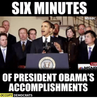 Memes, Msnbc, and 🤖: SIX MINUTES  MSNBC  LIVE  MSNB  OF PRESIDENT OBAMA'S  ACCOMPLISHMENTS  OCCUPY DEMOCRATS Under President Obama...