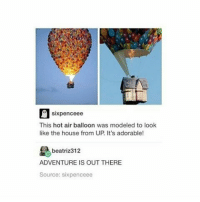 Just watched the end of s5 supernatural and the feels. . ~ . thnksfrthfandoms: six penceee  This hot air balloon was modeled to look  like the house from UP It's adorable!  beatriz 312  ADVENTURE IS OUT THERE  Source: sixpenceee Just watched the end of s5 supernatural and the feels. . ~ . thnksfrthfandoms