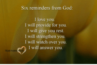 Think Positive words: Six reminders from God  I love you.  I will provide for you.  I will give you rest.  I will strengthen you.  I will watch over you.  I will answer you.  Think Positive Wor Think Positive words