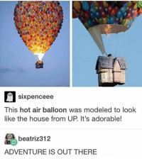 adventure is out there: Sixpence ee  This hot air balloon was modeled to look  like the house from UP It's adorable!  beatriz 312  ADVENTURE IS OUT THERE