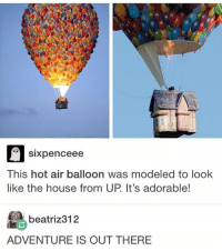 Memes, Chicken, and Hot Air: Sixpence ee  This hot air balloon was modeled to look  like the house from UP It's adorable!  beatriz 312  ADVENTURE IS OUT THERE I really want chicken nuggets rn - Max textpost textposts
