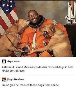 space dogo: sixpenceee  Astronaut Leland Melvin includes his rescued dogs in best  NASA portrait ever.  jdogislikeaboss  I'm so glad he rescued those dogs from space space dogo