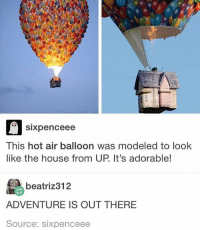 THE PATRIOTS WON FUCK THIS AND FUCK EVERYTHING: Sixpenceee  This hot air balloon was modeled to look  like the house from UP It's adorable!  beatriz 312  ADVENTURE IS OUT THERE  Source: sixpenceee THE PATRIOTS WON FUCK THIS AND FUCK EVERYTHING