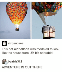 Amazing: SIXpenceee  This hot air balloon was modeled to look  like the house from UP It's adorable!  beatriz 312  ADVENTURE IS OUT THERE Amazing