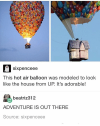 THIS IS SO CUTE: Sixpenceee  This hot air balloon was modeled to look  like the house from UP It's adorable!  beatriz312  ADVENTURE IS OUT THERE  Source: six penceee THIS IS SO CUTE
