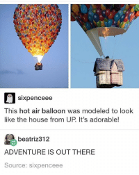 adventure is out there: Sixpend ceee  This hot air balloon was modeled to look  like the house from UP It's adorable!  beatriz 312  ADVENTURE IS OUT THERE  Source: six penceee