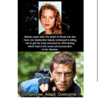 Memes, Death, and Sixteen: Sixteen years after the death of Nicole van den  Hurk, her stepbrother falsely confessed to killing  her to get her body exhumed for DNA testing  which lead to the arrest and prosecution  of her attacker.  Improvise. Adapt. Overcome