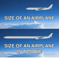 "Memes, Movies, and Airplane: SIZE OF AN AIRPLANE  SIZE OF AN AIRPLANE  IN A MOVIE <p>Movies nowadays via /r/memes <a href=""https://ift.tt/2HAsPOc"">https://ift.tt/2HAsPOc</a></p>"