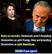 branding: sk  Make no mistake: Democrats aren't branding  themselves as anti-Trump, they are branding  themselves as anti-American.  SHARE if you agree!