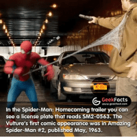 I have increased the contrast around the plate to make it easier to read. What's everyone looking forward to more, Spidey? Or Justice League? -- Must follow 🤓 - @GeekFacts 🤔 - @GeekQuote 😎 - @GeekFeedDotCom: SK2-0563  G Geek  Facts  www.geekfeed.com  In the Spider-Man: Homecoming trailer you can  see a license plate that reads SM2-0563. The  Vulture's first comic appearance was in Amazing  Spider-Man #2, published May, 1963. I have increased the contrast around the plate to make it easier to read. What's everyone looking forward to more, Spidey? Or Justice League? -- Must follow 🤓 - @GeekFacts 🤔 - @GeekQuote 😎 - @GeekFeedDotCom