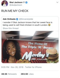 skai jackson: Skai Jackson  @skaijackson  RUN ME MY CHECK  Ade Onibada @SincerelyAde  I wonder if Skai Jackson knows that her sweet face is  being used to sell fried chicken in south London  Show this thread  The Home Of  The Triple 'M' Burger  MMM...  It Tastes Better  9:05 PM Nov 28, 2018 Twitter for iPhone  48.5K Retweets  283.5K Likes