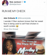 Run, Chicken, and Home: Skai Jackson  @skaijackson  RUN ME MY CHECK  Ade Onibada @SincerelyAde  I wonder if Skai Jackson knows that her sweet  face is being used to sell fried chicken in  south London  Show this thread  The Home Of  The Triple M Burger  MMM., It Tastes Betler This is what happens when Jessie is off duty.
