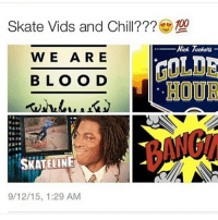Chill, Girl, and Nick: Skate Vids and Chill???  Nick Tucke -  WE ARE  COLDE  HOUR  BLOO D  BANG  SKATELINE  9/12/15, 1:29 AM Tag a girl you wanna skate vids and chill with 😂💯 skatermemes