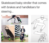 It'll be worth the Shaken Baby Syndrome when I land this kick flip. 🔥🔥: Skateboard baby stroller that comes  with brakes and handlebars for  steering It'll be worth the Shaken Baby Syndrome when I land this kick flip. 🔥🔥
