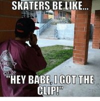 "Be Like, Yo, and Girl: SKATERS BE LIKE  LY  ""HEY BABE,I GOT THE  CLIP! Tag yo girl 😂😂😂 skatermemes"