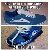 Be Like, Meme, and School: SKATERS BE LIKE ONLV GONNA  WEAR THESE TO SCHOOL  2DAYS LATER Most accurate meme of all time 😂💯💯💯 skatermemes