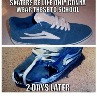 Be Like, Facts, and School: SKATERS BE LIKE ONLY GONNA  WEAR THESE TO SCHOOL  2 DAYS LATER Facts 😂💯 skatermemes