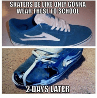 Be Like, School, and The Real: SKATERS BE LIKE ONLY GONNA  WEAR THESE TO SCHOOL  2DAVS LATER On the real 💯😂 skatermemes