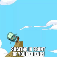Why is this so accurate 😂😭 skatermemes: SKATING IN FRONT  OF YOUR FRIENDS Why is this so accurate 😂😭 skatermemes