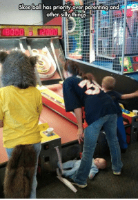 Priori: Skeeball has priori  over parenting and  other silly things  in